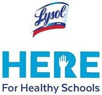 LYSOL BRAND HERE FOR HEALTHY SCHOOLS