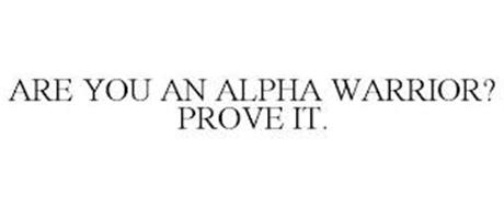 ARE YOU AN ALPHA WARRIOR? PROVE IT.