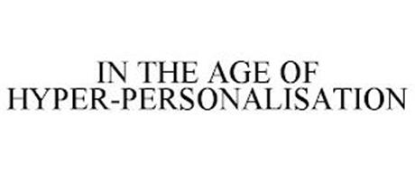 IN THE AGE OF HYPER-PERSONALISATION