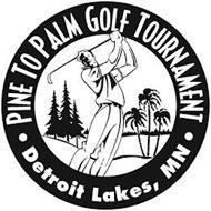 · PINE TO PALM GOLF TOURNAMENT · DETROIT LAKES, MN