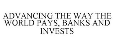 ADVANCING THE WAY THE WORLD PAYS, BANKS AND INVESTS