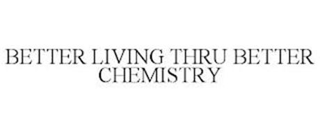 BETTER LIVING THRU BETTER CHEMISTRY