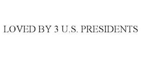 LOVED BY 3 U.S. PRESIDENTS