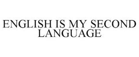 ENGLISH IS MY SECOND LANGUAGE