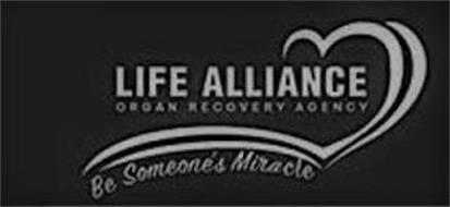 LIFE ALLIANCE ORGAN RECOVERY AGENCY BE SOMEONE'S MIRACLE