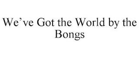 WE'VE GOT THE WORLD BY THE BONGS