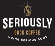 SERIOUSLY GOOD COFFEE DOING SERIOUS GOOD