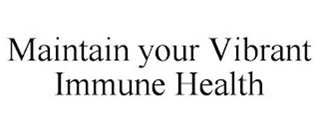 MAINTAIN YOUR VIBRANT IMMUNE HEALTH