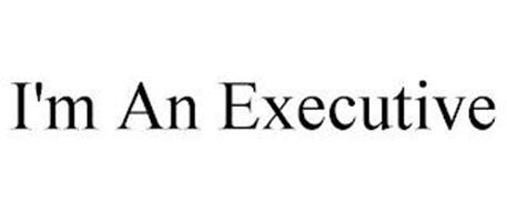 I'M AN EXECUTIVE
