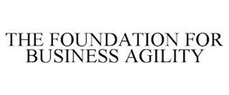 THE FOUNDATION FOR BUSINESS AGILITY