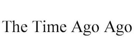 THE TIME AGO AGO