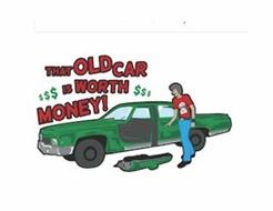 THAT OLD CAR IS WORTH MONEY!
