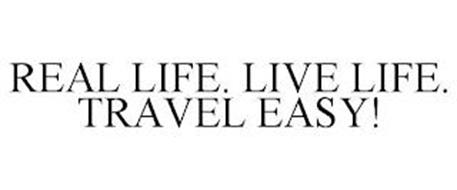 REAL LIFE. LIVE LIFE. TRAVEL EASY!