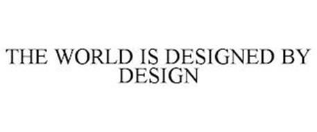 THE WORLD IS DESIGNED BY DESIGN