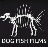 DOG FISH FILMS