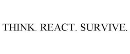 THINK. REACT. SURVIVE.