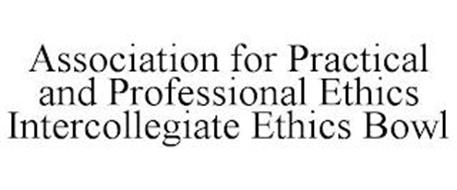 ASSOCIATION FOR PRACTICAL AND PROFESSIONAL ETHICS INTERCOLLEGIATE ETHICS BOWL