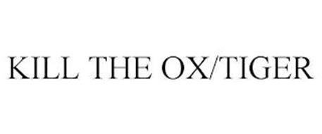 KILL THE OX/TIGER