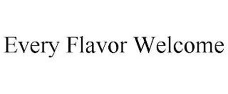 EVERY FLAVOR WELCOME