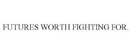 FUTURES WORTH FIGHTING FOR.