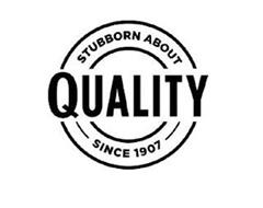 STUBBORN ABOUT QUALITY SINCE 1907