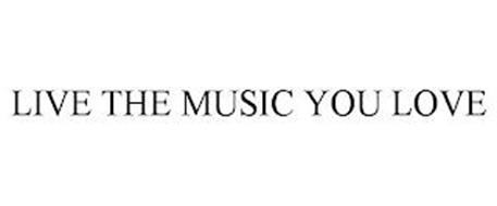 LIVE THE MUSIC YOU LOVE