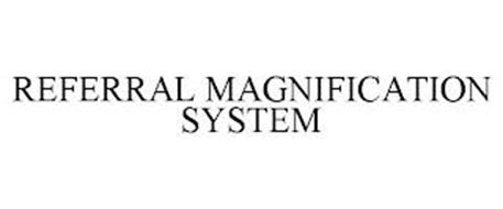 REFERRAL MAGNIFICATION SYSTEM