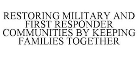 RESTORING MILITARY AND FIRST RESPONDER COMMUNITIES BY KEEPING FAMILIES TOGETHER