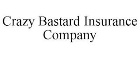 CRAZY BASTARD INSURANCE COMPANY