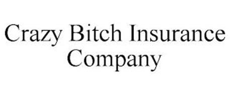 CRAZY BITCH INSURANCE COMPANY