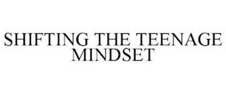 SHIFTING THE TEENAGE MINDSET