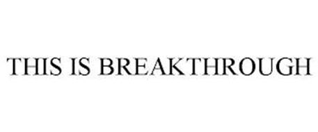 THIS IS BREAKTHROUGH