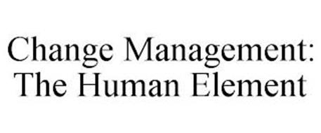 CHANGE MANAGEMENT: THE HUMAN ELEMENT