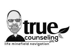 TRUE COUNSELING, PLLC LIFE MINEFIELD NAVIGATION