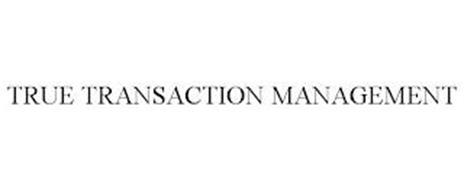 TRUE TRANSACTION MANAGEMENT