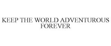 KEEP THE WORLD ADVENTUROUS FOREVER