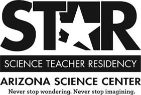 STAR SCIENCE TEACHER RESIDENCY ARIZONA SCIENCE CENTER NEVER STOP WONDERING. NEVER STOP IMAGINING.