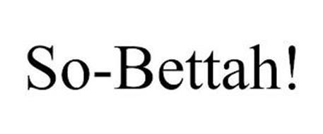 SO-BETTAH!