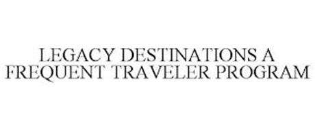 LEGACY DESTINATIONS A FREQUENT TRAVELERPROGRAM