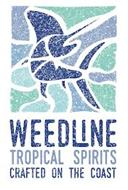 WEEDLINE TROPICAL SPIRITS CRAFTED ON THE COAST