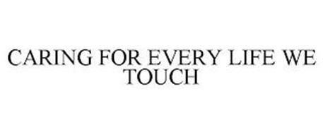 CARING FOR EVERY LIFE WE TOUCH