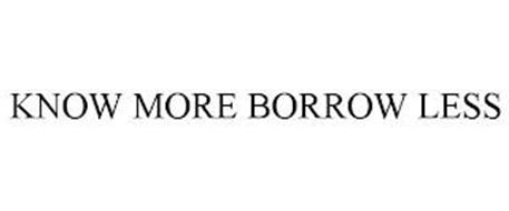 KNOW MORE BORROW LESS