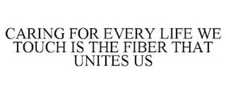 CARING FOR EVERY LIFE WE TOUCH IS THE FIBER THAT UNITES US