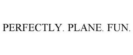 PERFECTLY. PLANE. FUN.