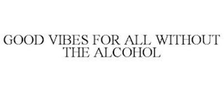 GOOD VIBES FOR ALL WITHOUT THE ALCOHOL