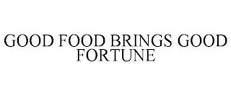 GOOD FOOD BRINGS GOOD FORTUNE
