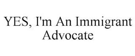 YES, I'M AN IMMIGRANT ADVOCATE