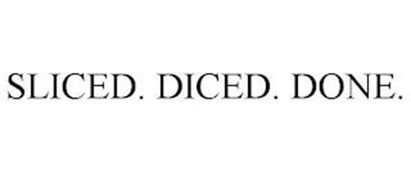 SLICED. DICED. DONE.