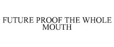 FUTURE PROOF THE WHOLE MOUTH