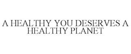 A HEALTHY YOU DESERVES A HEALTHY PLANET